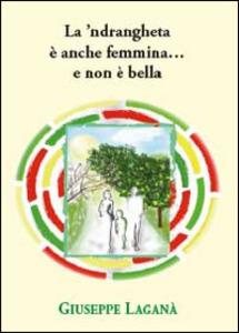 """Presentazione del volume """"La 'ndrangheta è anche femmina..e non è bella"""" di Giuseppe Laganà"""